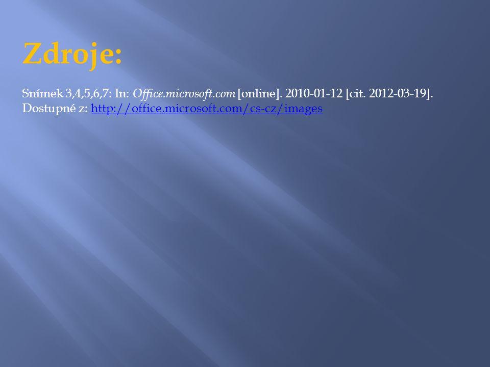 Zdroje: Snímek 3,4,5,6,7: In: Office. microsoft. com [online]